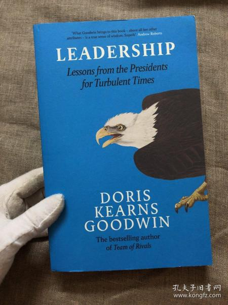 Leadership: Lessons from the Presidents for Turbulent Times 领导力【普利策奖得主作品。通过考察四位美国总统的充满波澜的从政生涯,来寻找领导力的关键因素。英文版,16开本厚册】前言一页有划线,其余九五品,干净无写划
