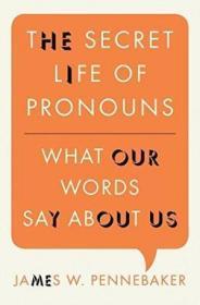 The Secret Life Of Pronouns /James W. Pennebaker Bloomsbury