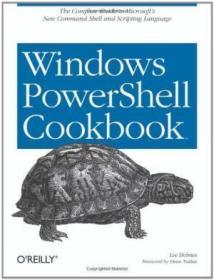 Windows Powershell Cookbook /Lee Holmes O'reilly Media