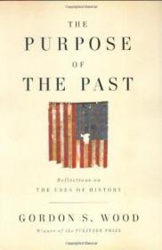 The Purpose Of The Past /Gordon S. Wood Penguin Press Hc  Th
