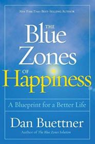 The Blue Zones Of Happiness /Dan Buettner National Geographi