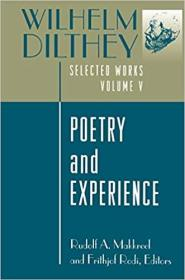 Wilhelm Dilthey: Selected Works, Volume V: Poetry and Experience(诗与体验)