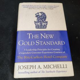 The New Gold Standard:5 Leadership Principles for Creating a Legendary Customer Experience Courtesy of the Ritz-Carlton Hotel Company