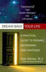 Dream Back Your Life: A Practical Guide to Dreams, Daydreams, and Fantasies