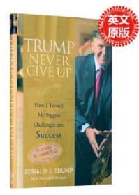 永不放弃的王牌:如何将的挑战变为成功英文原版 Never Give Up唐纳德·特朗普 Donald J. Trump