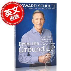 星巴克前主席及CEO舒尔茨自传: 从头再来 再出发 重新想象美国未来 英文原版 From the Ground Up by Howard Schultz