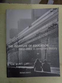 THE INSTITUTE OF EDUCATION 1902—2002 A centenary history(教育学院1902——2002百年校史)