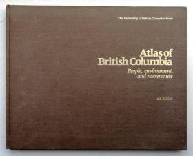 Atlas of British Columbia People,environment,and resource use不列颠哥伦比亚地图集(英文)