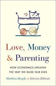 Love, Money, and Parenting: How Economics Explains the Way We Raise Our Kids(育儿经济学,现货,非代购)