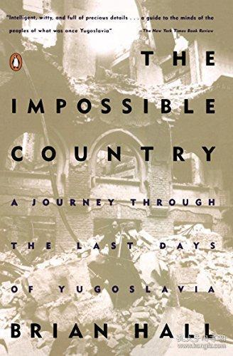 The Impossible Country:A Journey Through the Last Days of Yugoslavia