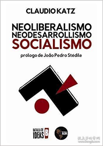 【西班牙语原版】阿根廷左翼学者克劳迪奥·卡茨著 Neoliberalismo Neodesarrollismo Socialismo  《新自由主义,新发展主义,社会主义》