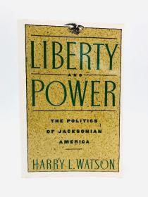 Liberty and Power: The Politics of Jacksonian America 英文原版-《自由与权力:杰克逊主义的美国政治》