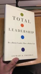 Total Leadership:Be a Better Leader, Have a Richer Life