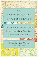 The Deep History of Ourselves:The Four-Billion-Year Story of How We Got Conscious Brains