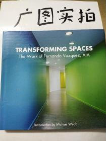 TRANSFORMING SPACES THE Work of Fernando Vazquez,AIA