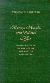 Money, Morals, and Politics: Massachusetts in the Age of the Boston Associates