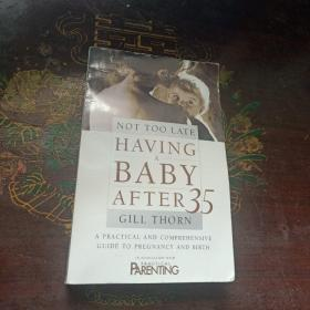 Not Too Late: Having a Baby After 35. A Practical and Comprehensive Guide to Pregnancy and Birth