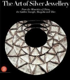 The Art of Silver Jewellery: From the Minorities of China, the Golden Triangle, Mongolia and Tibet 中国少数民族的银饰艺术