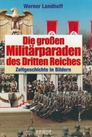 第三帝国大阅兵:图片中的当代历史 Die großen Militärparaden des Dritten Reiches : Zeitgeschichte in Bildern