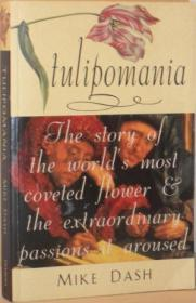Tulipomania - The Story of the Worlds Most Coveted Flower and the Extraordinary Passions it Aroused