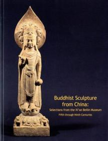 Buddhist Sculpture from China: Selections from the Xian Beilin Museum: Fifth Through Ninth Centuries 中国佛教雕塑:西安碑林博物馆5-9世纪藏品选