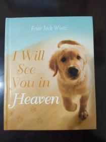 【包邮】【英文原版】将来天堂见/I will see you in Heaven(给丧失宠物之人的灵魂慰藉之书)