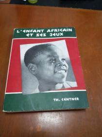 LENFANT AFRICAIN ET SES JEUC:  dans le cadre de la vie traditionnelle AU KATANGA(平装厚册大16开,法语版)