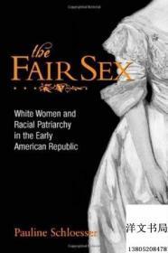 【包邮】2001年出版 The Fair Sex: White Women And Racial Patriarchy In The Early American Republic;作者 Pauline E. Schloesser