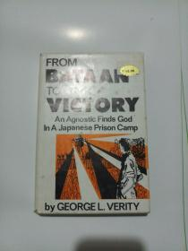FROM BATAAN TO VICTORY An Agnostic Finds God In A Japanese Prison Camp BY George L.Verity