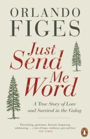 英文原版 Just Send Me Word: A True Story of Love and Survival in the Gulag 古拉格之恋 一个爱情与求生的真实故事 英语 奥兰多·费吉斯 平装软皮