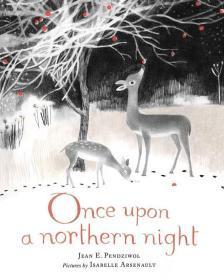 特惠 插画师Isabelle Arsenault 绘本Once Upon a Northern Night