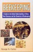 Beekeeping: A Guide to the Better Understanding of Bees Their Diseases and the Chemistry of Beeke...