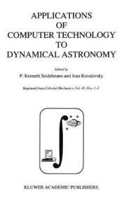 Applications of Computer Technology to Dynamical Astronomy; Proceedings of the 109th Colloquium o...