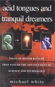 ACID TONGUES AND TRANQUIL DREAMERS Tales of Bitter Rivalry That Fueled the Advancement of Science...