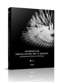 Interactive Installation Art & Design — Art Experience Driven by Technology 互動裝置藝術設計圖書