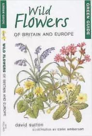 Green Guide to Wild Flowers of Britain and Europe (Green Guides), David Sutton,