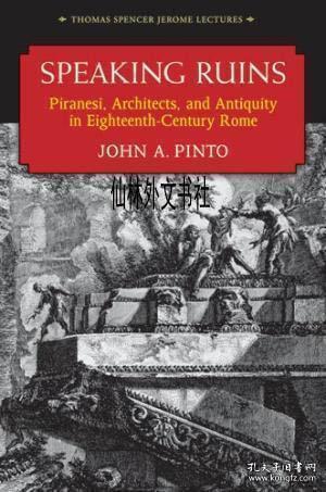 SpeakingRuins:Piranesi,ArchitectsandAntiquityinEighteenth-CenturyRome