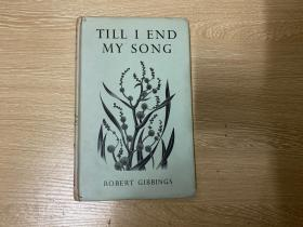 Till I End My Song,  吉宾斯(Robert Gibbings)《直到我不再歌唱》,文 加 木刻插图,董桥:老天爷,Eric Gill和Robert Gibbings 和Russell Flint和John Buckland Wright画插图的旧版书跟我没缘我认了。精装,1958年老版书
