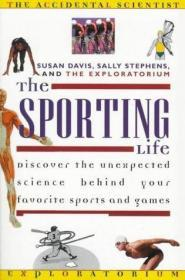 The Sporting Life : Discover the Unexpected Science Behind Your Favorite Sports and Games