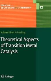 Theoretical Aspects Of Transition Metal Catalysis (topics In Organometallic Chemistry)