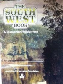 The South West Book: A Tasmanian Wilderness