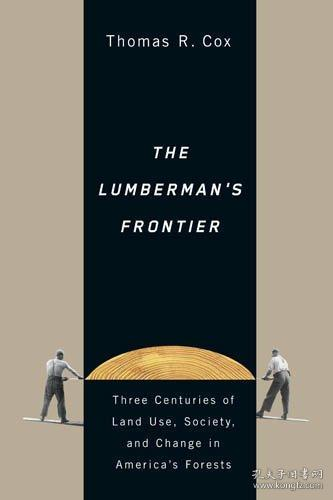 The Lumberman's Frontier: Three Centuries of Land Use, Society, and Change in America's Forests