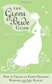 The Green Bride Guide: How to Create an Earth-Friendly Wedding on Any Budget