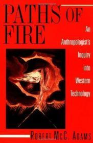 Paths Of Fire An Anthropologists Inquiry Into Western Technology