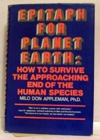 Epitaph for Planet Earth: How to Survive the Approaching End of the Human Species