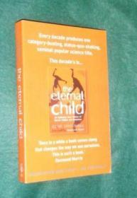 THE ETERNAL CHILD: The Extraordinary New Theory of Human Origins and Behavior.