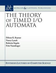 The Theory of Timed I/O Automata (Synthesis Lectures in Computer Science)