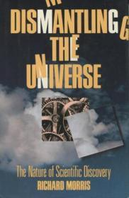 Dismantling the Universe The Nature of Scientific Discovery