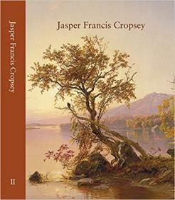 Jasper Francis Cropsey: Catalogue Raisonne Volume 2, 1864-1884