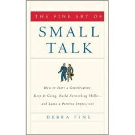 The Fine Art of Small Talk:How To Start a Conversation, Keep It Going, Build Networking Skills -- and Leave a Positive Impression!
